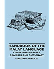 Handbook of the Malay Language - Containing Phrases, Grammar, and Dictionary