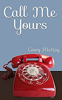 Call Me Yours by [McKay, Casey]