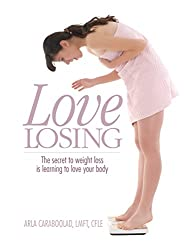 Love Losing: The Secret to Weight Loss is Learning to Love Your Body