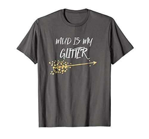 Mud Is My Glitter! Mud Run or 4 Wheeling T Shirt Gift