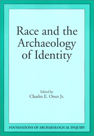 Race and the Archaeology of Identity (Foundations of Archaeological Inquiry)