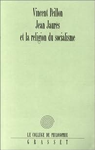 Jean Jaurès et la religion du socialisme par Vincent Peillon