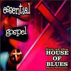 Essential Gospel: Live At The House Of Blues, New Orleans by House of Blues