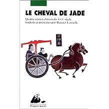 Cheval de jade (Le): Quatre contes chinois du XVIIe siècle