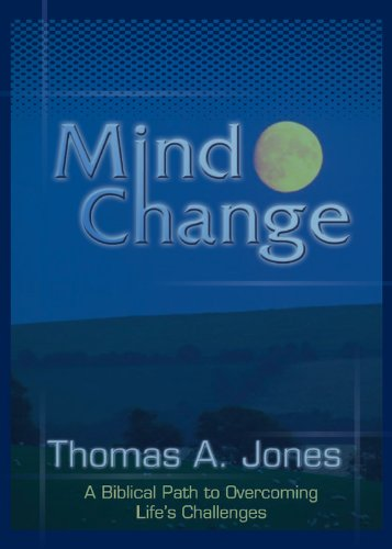 Mind Change: A Biblical Path to Overcoming Lifes Challenges