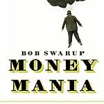 Money Mania: A Human History of Financial Speculation | Bob Swarup