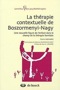 La thérapie contextuelle de Boszormenyi-Nagy : Une nouvelle figure de l'enfant dans le champ de la thérapie familiale par Pierre Michard