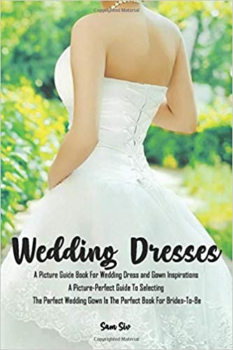 Weddings Wedding Dresses An Illustrated Picture Guide Book