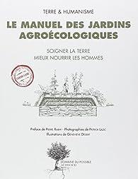 Le manuel des jardins agroécologiques : Soigner la terre mieux nourrir les hommes par Pierre Rabhi