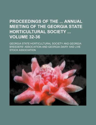 Download Proceedings of the  annual meeting of the Georgia state horticultural society  Volume 32-36 pdf