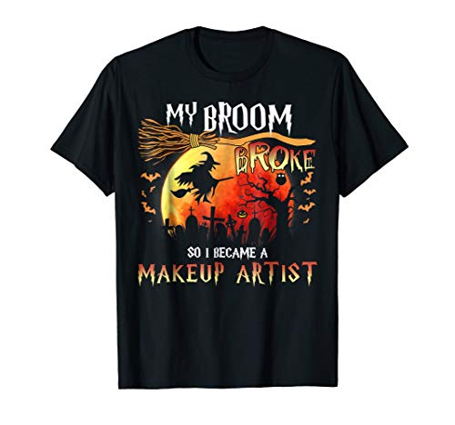 My Broom Broke So I Became A Makeup Artist T-Shirt Funny
