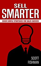 Sell Smarter: Seven Simple Strategies for Sales Success (30 Minute Sales Coach Book 1)