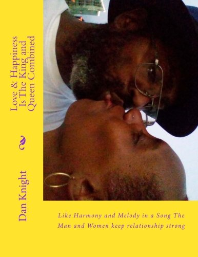 Love & Happiness Is The King and Queen Combined: Like Harmony and Melody in a Song The Man and Women keep relationship strong (The Way We Do The Sweet ... Each Other Sister and Brother) (Volume 1) ebook