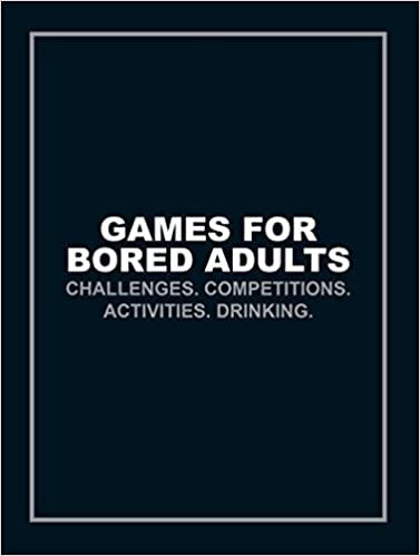 Games for Bored Adults: Challenges  Competitions  Activities