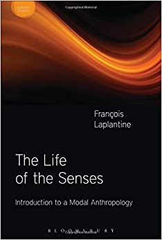 The Life of the Senses: Introduction to a Modal Anthropology (Sensory Studies Series) by Fran???ois Laplantine (2015-04-23)