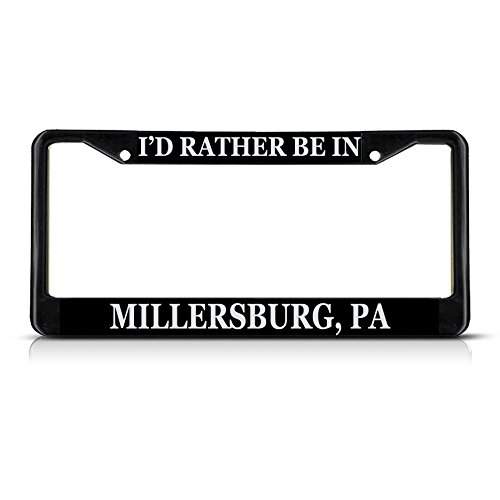 - Metal License Plate Frame Solid Insert I'd Rather Be in Millersburg, Pa Car Auto Tag Holder - Black 2 Holes, One Frame