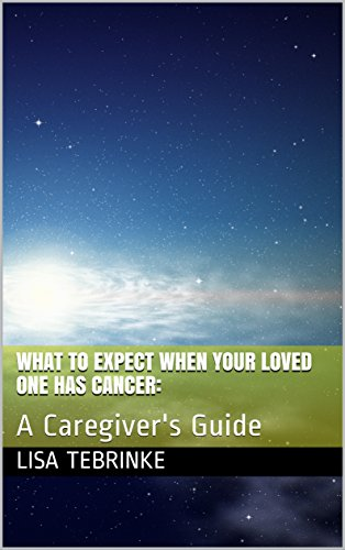 What to Expect When Your Loved One Has Cancer:: A Caregiver's Guide by [Tebrinke, Lisa]