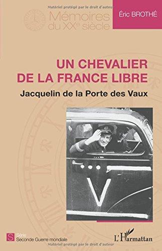 Un chevalier de la France libre: Jacquelin de la Porte des Vaux  [Brothe, Eric] (Tapa Blanda)