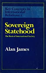 Sovereign Statehood: Basis of International Society (Key Concepts in International Relations)