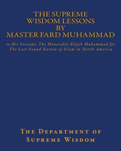 The Supreme Wisdom Lessons by Master Fard Muhammad: to His Servant, The Honorable Elijah Muhammad for The Lost-Found Nation of Islam in North America (History Of The Nation Of Islam Elijah Muhammad)