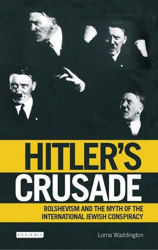 Download Hitler's Crusade: Bolshevism, the Jews and the Myth of Conspiracy PDF