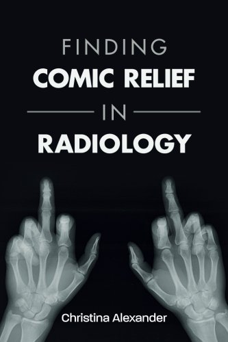 Finding Comic Relief in Radiology (Expect The Worst Hope For The Best Quote)