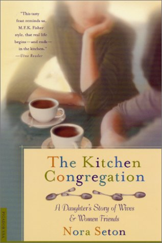 The Kitchen Congregation: A Daughter's Story of Wives and Women Friends pdf