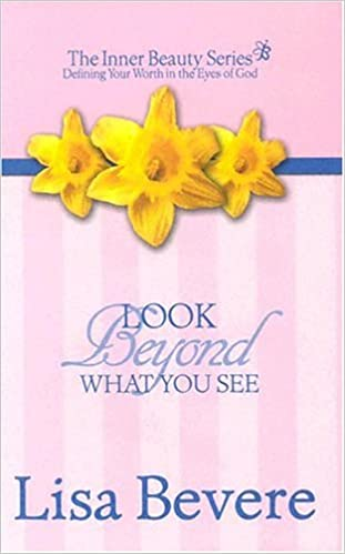 Amazon look beyond what you see finding your worth in the eyes amazon look beyond what you see finding your worth in the eyes of god inner beauty series 3 9780884198413 lisa bevere books fandeluxe Choice Image