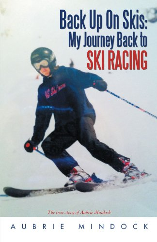 Book: Back Up On Skis - My Journey Back to Ski Racing - The True Story of Aubrie Mindock