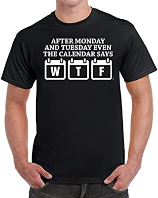 After Monday And Tuesday Even the Calendar Says WTF Men's Funny T-Shirt