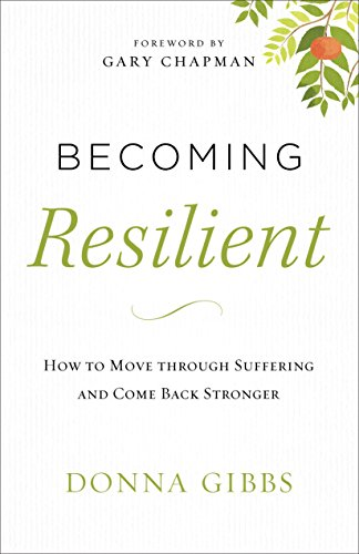 Becoming Resilient: How to Move through Suffering and Come Back Stronger cover