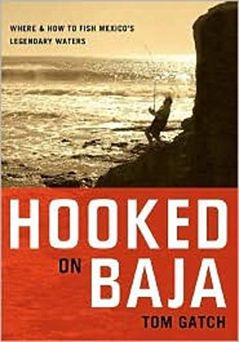 Hooked on Baja: Where and How to Fish Mexico's Legendary Waters ()
