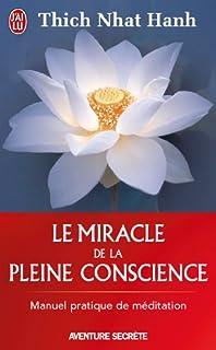 Le miracle de la pleine conscience, Nhât Hanh, Thích