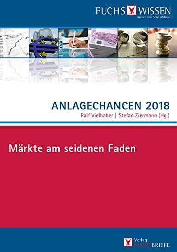 Anlagechancen 2018: Märkte am seidenen Faden Gebundenes Buch – 19. Januar 2018 Stefan Ziermann Fuchsbriefe 3943124770 Banking