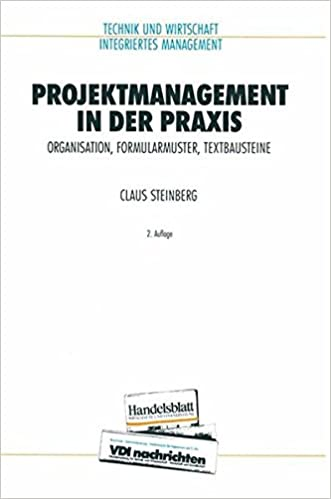 Projektmanagement in der Praxis: Organisation, Formularmuster ...