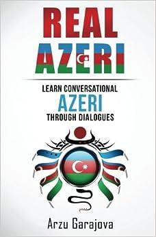 Real Azeri: Learn Conversational Azeri Through Dialogues (Real Language)