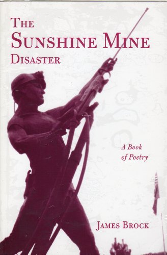 The Sunshine Mine Disaster  A Book Of Poetry