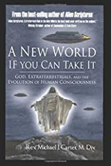A New World If You Can Take It: God, Extraterrestrials, and the Evolution of Human Consciousness Paperback