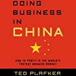 Doing Business in China: How to Profit in the World's Fastest Growing Market | Ted Plafker