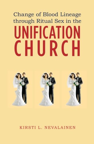 Change of Blood Lineage through Ritual Sex in the Unification Church ebook