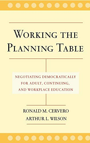 Working the Planning Table: Negotiating Democratically for Adult, Continuing and Workplace Education