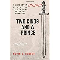 Two Kings and a Prince: A Character Study of the Lives of Saul, David and Jonathan