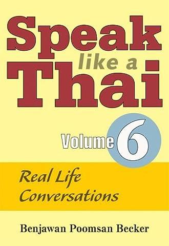 Speak Like a Thai, Vol. 6: Real Life Conversations by Benjawan Poomsan Becker (2009-03-20) (Speak Like A Thai)