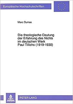 Die Theologische Deutung Der Erfahrung Des Nichts Im Deutschen Werk Paul Tillichs (1919-1930) (Europaeische Hochschulschriften / European University Studie)