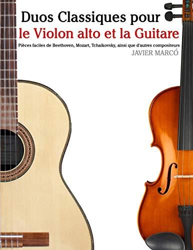 Duos Classiques pour le Violon alto et la Guitare Pièces faciles de Beethoven, Mozart, Tchaikovsky, ainsi que dautres compositeurs  [Marcó, Javier] (Tapa Blanda)