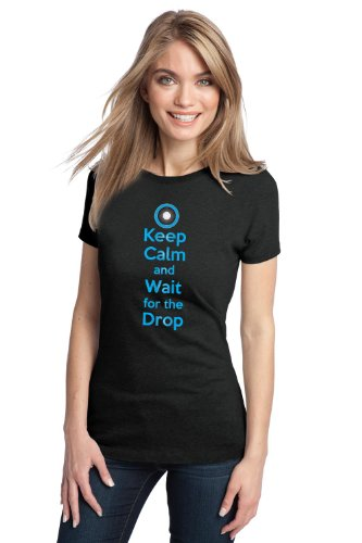 KEEP CALM AND WAIT FOR THE DROP Ladies' T-shirt / EDM, Dubstep, Electronic Tee