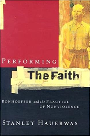 Image result for Performing the Faith: Bonhoeffer and the Practice of Nonviolence,