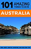 101 Amazing Thing to Do in Australia: Australia Travel Guide (Sydney Travel Guide, Melbourne Travel Guide, Perth, Adelaide, Brisbane, Tasmania)