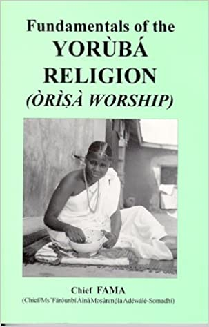 Fundamentals of the YORUBA RELIGION (Orisa Worship): Chief
