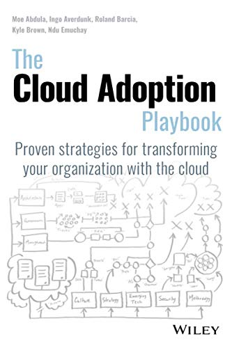 The Cloud Adoption Playbook: Proven Strategies for Transforming Your Organization with the Cloud